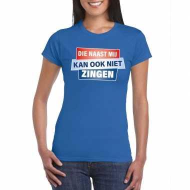 T shirt die naast mij kan ook niet zingen shirt blauw dames zonder mo
