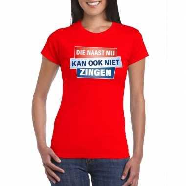 T shirt die naast mij kan ook niet zingen shirt rood dames zonder mou